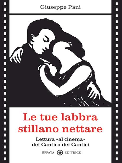 Le tue labbra stillano nettare - Lettura «al cinema» del Cantico dei Cantici - cover