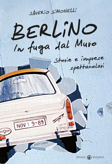 Berlino In fuga dal Muro - Storie e imprese spettacolari - cover
