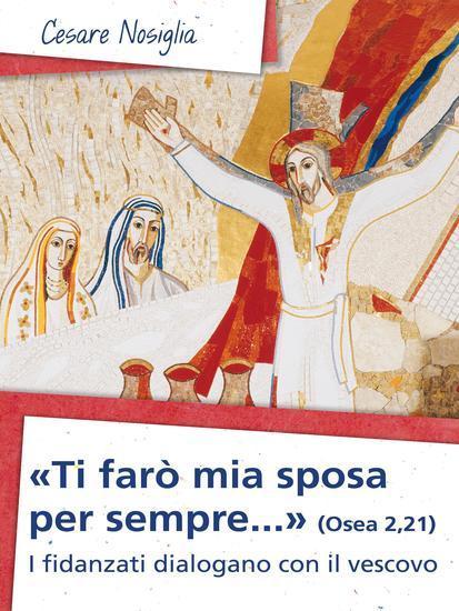 «Ti farò mia sposa per sempre» (Osea 221) - I fidanzati dialogano con il vescovo - cover