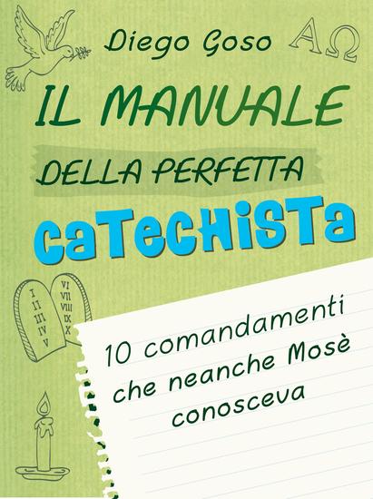 Il manuale della perfetta catechista - 10 comandamenti che neanche Mosè conosceva - cover