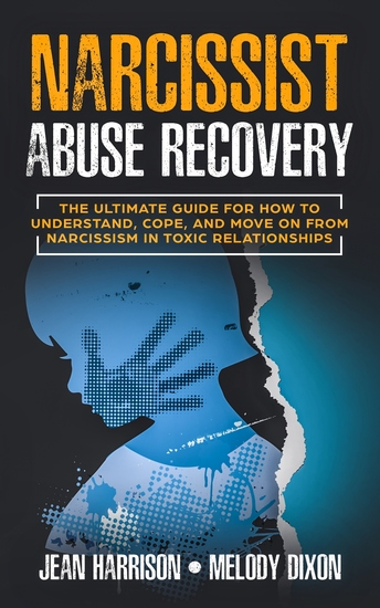 Narcissist Abuse Recovery - The Ultimate Guide for How to Understand Cope and Move on from Narcissism in Toxic Relationships - cover