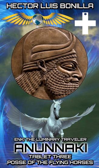 Enki the Luminary Traveler - Anunnaki Tablet Three - Posse of the Flying Horses - cover