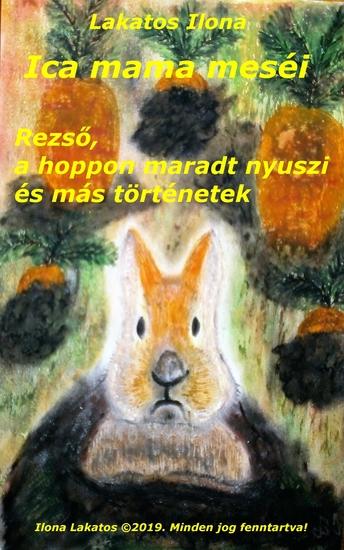 Ica mama meséi Rezső a hoppon maradt nyuszi és más történetek - cover