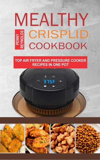 Mealthy CrispLid Cookbook - Top Air Fryer And Pressure Cooker Recipes In One Pot - cover