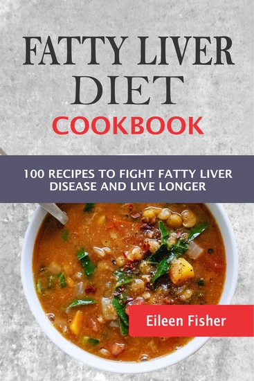 Fatty Liver Diet Cookbook - 100 Recipes To Fight Fatty Liver Disease And Live Longer - cover