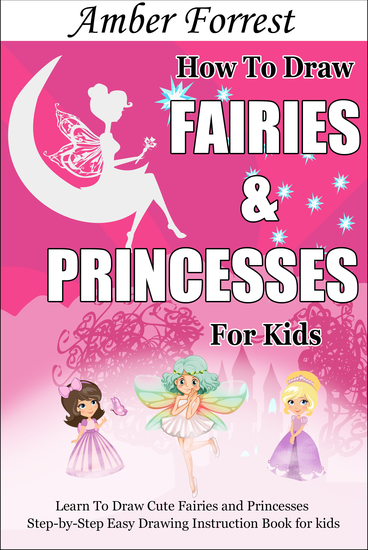 How To Draw Fairies and Princesses for Kids - Learn To Draw Cute Fairies and Princesses Step-by-Step Easy Drawing Instruction Book for kids - cover
