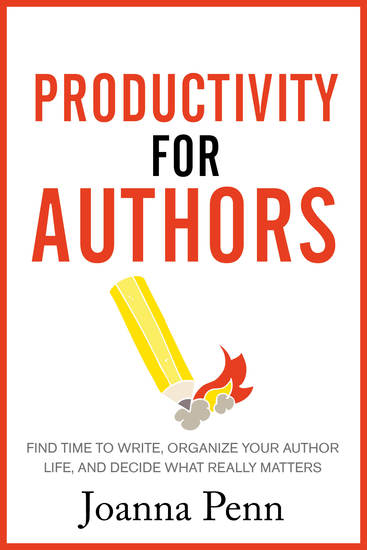 Productivity For Authors - Find Time to Write Organize your Author Life and Decide what Really Matters - cover