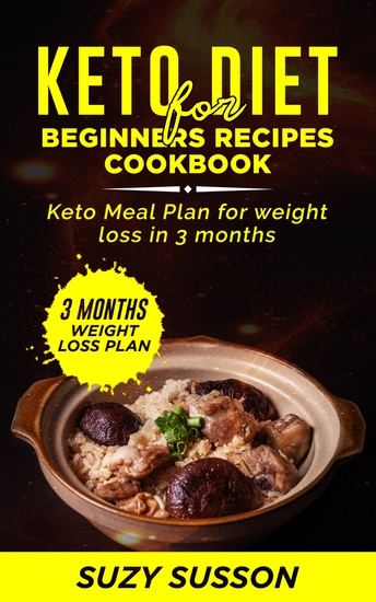 Keto Diet for Beginners Recipes Cookbook - Keto Meal Plan for Weight Loss in 3 Months - cover