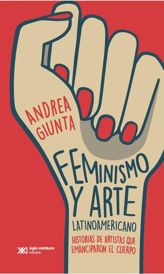 Feminismo y arte latinoamericano - Historias de artistas que enmanciparon el cuerpo - cover