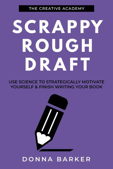 Scrappy Rough Draft - Use science to strategically motivate yourself & finish writing your book - cover