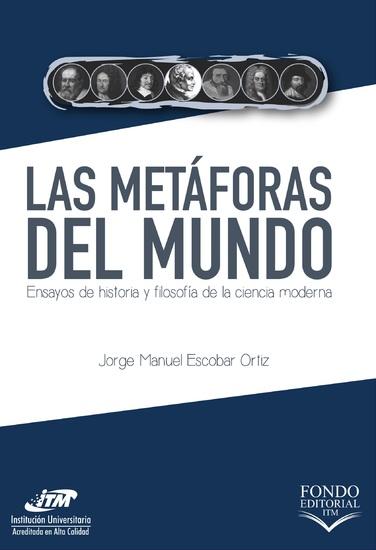 Las metáforas del mundo - Ensayos de historia y filosofía de la ciencia moderna - cover