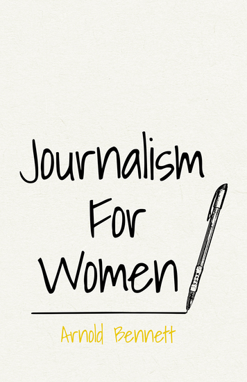 Journalism For Women - With an Essay From Arnold Bennett By F J Harvey Darton - cover