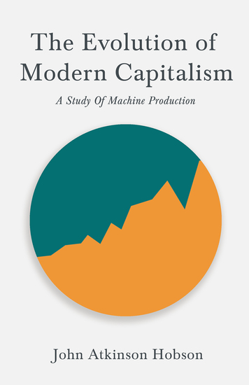 The Evolution Of Modern Capitalism - A Study Of Machine Production - With an Excerpt From Imperialism The Highest Stage of Capitalism By V I Lenin - cover