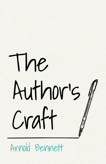 The Author's Craft - With an Essay From Arnold Bennett By F J Harvey Darton - cover