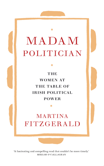 Madam Politician - The women at the table of Irish political power - cover