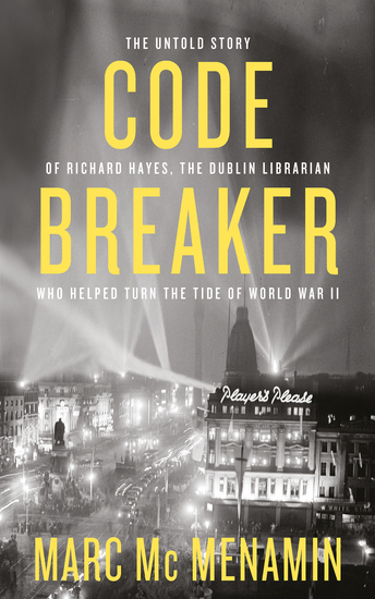Codebreaker - The untold story of Richard Hayes the Dublin librarian who helped turn the tide of World War II - cover