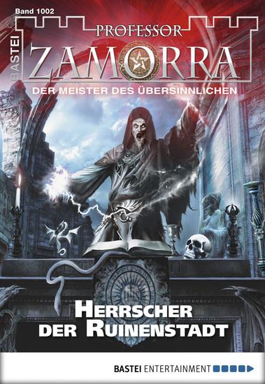 Professor Zamorra - Folge 1002 - Herrscher der Ruinenstadt - cover