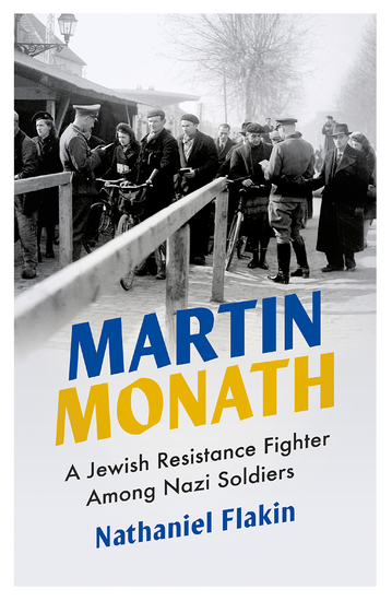 Martin Monath - A Jewish Resistance Fighter Among Nazi Soldiers - cover
