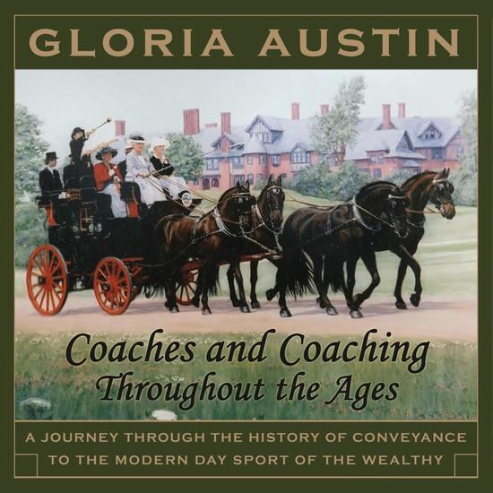 Coaches and Coaching Throughout the Ages - A journey through the history of conveyance to the modern day sport of the wealthy - cover