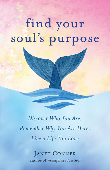 Find Your Soul's Purpose - Discover Who You Are Remember Why You Are Here Live a Life You Love - cover