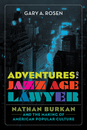 Adventures of a Jazz Age Lawyer - Nathan Burkan and the Making of American Popular Culture - cover