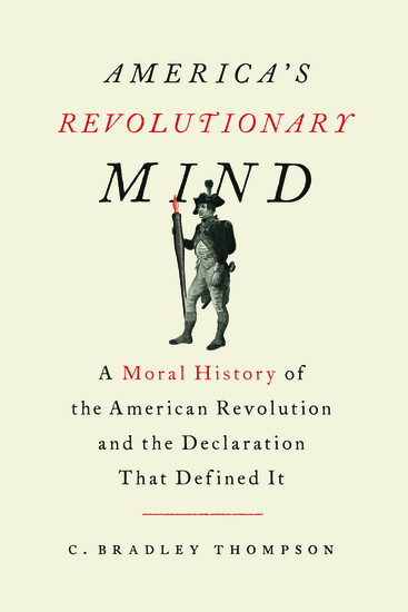 America's Revolutionary Mind - A Moral History of the American Revolution and the Declaration That Defined It - cover