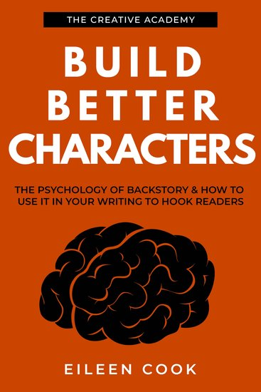 Build Better Characters - The psychology of backstory & how to use it in your writing to hook readers - cover