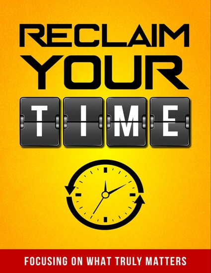 Reclaim Your Time - Focusing on What Truly Matters - cover