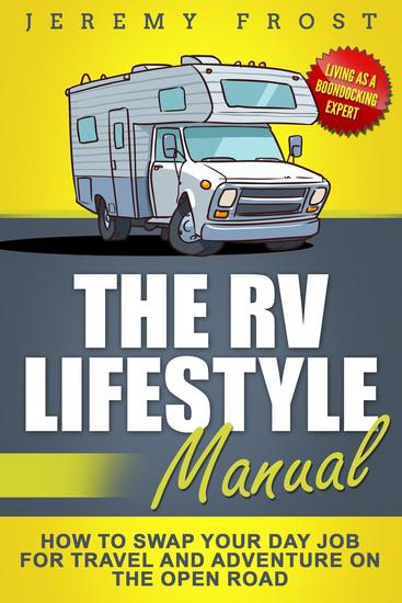 The RV Lifestyle Manual: Living as a Boondocking Expert – How to Swap Your Day Job for Travel and Adventure on the Open Road - cover