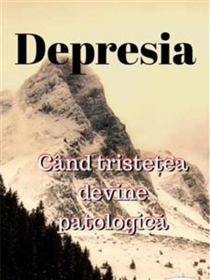 Depresia - Când Tristețea Devine Patologică - cover
