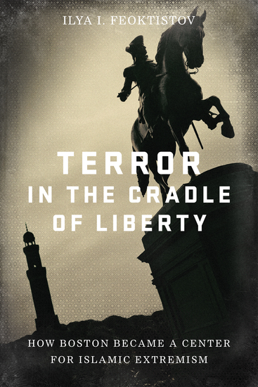 Terror in the Cradle of Liberty - How Boston Became a Center for Islamic Extremism - cover