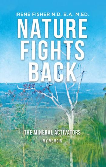Nature Fights Back - The Mineral Activators - My Memoir - cover