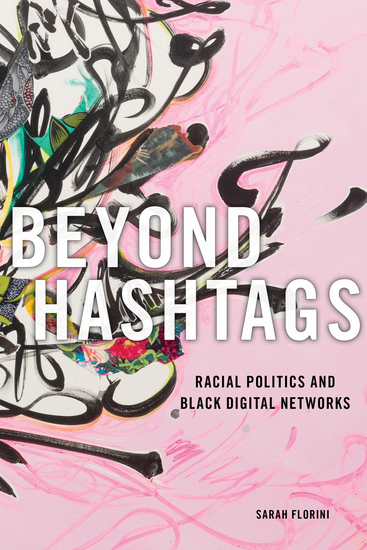 Beyond Hashtags - Racial Politics and Black Digital Networks - cover