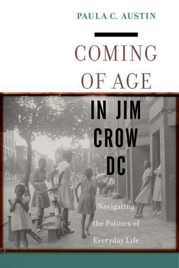Coming of Age in Jim Crow DC - Navigating the Politics of Everyday Life - cover