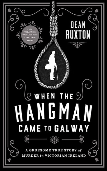 When the Hangman Came to Galway - A Gruesome True Story of Murder in Victorian Ireland - cover