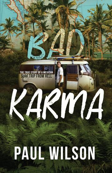 Bad Karma - The True Story of a Mexican Surf Trip from Hell - cover