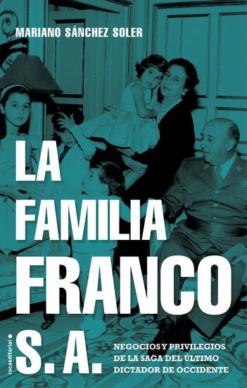 La familia Franco SA - Negocios y privilegios de la saga del último dictador de Occidente - cover