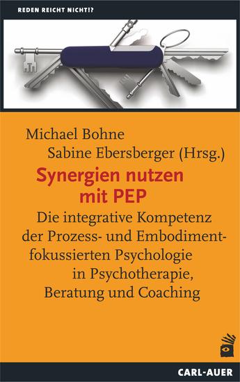 Synergien nutzen mit PEP - Die integrative Kompetenz der Prozess- und Embodimentfokussierten Psychologie in Psychotherapie Beratung und Coaching - cover