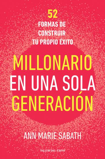 Millonario en una sola generación - 52 formas de construir tu propio éxito - cover