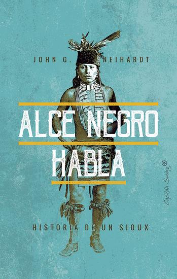 Alce Negro habla - Historia de un Sioux - cover