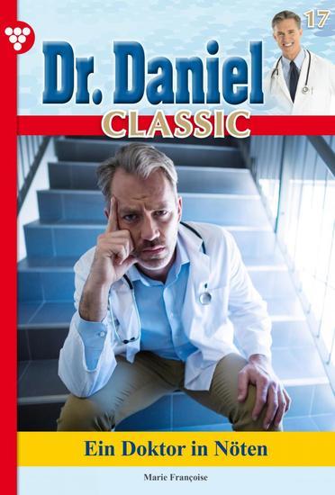 Dr Daniel Classic 17 – Arztroman - Ein Doktor in Nöten - cover