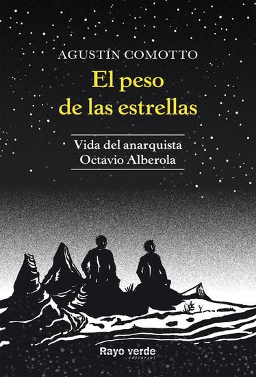 El peso de las estrellas - Vida del anarquista Octavio Alberola - cover