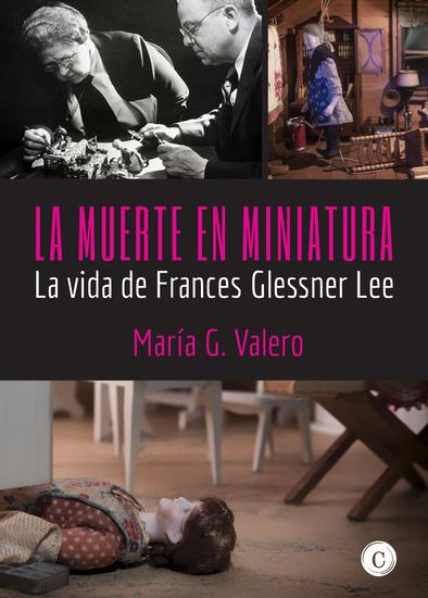 La muerte en miniatura - La vida de Frances Glessner Lee - cover