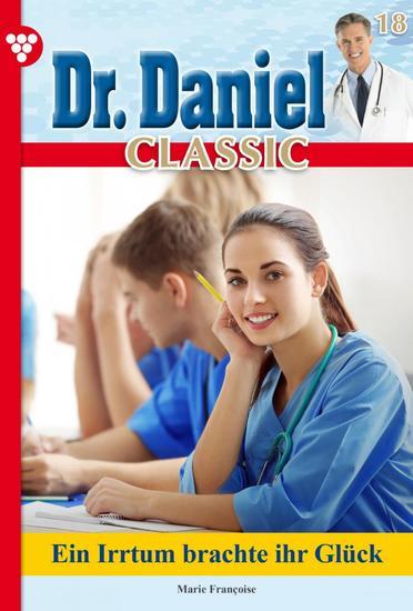 Dr Daniel Classic 18 – Arztroman - Ein Irrtum brachte ihr Glück - cover
