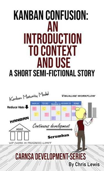 Kanban Confusion: An Introduction to Context and Use - Carnsa Development Series #5 - cover