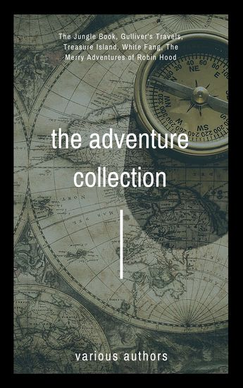 The Adventure Collection - Treasure Island The Jungle Book Gulliver's Travels White Fang The Merry Adventures of Robin Hood - cover