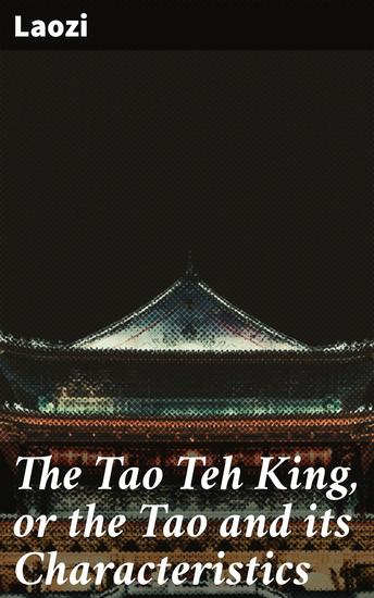 The Tao Teh King or the Tao and its Characteristics - cover
