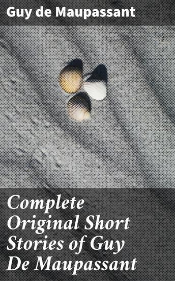 Complete Original Short Stories of Guy De Maupassant - cover