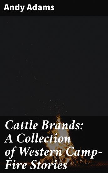 Cattle Brands: A Collection of Western Camp-Fire Stories - cover