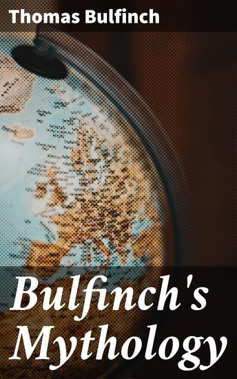 Bulfinch's Mythology - The Age of Fable; The Age of Chivalry; Legends of Charlemagne - cover